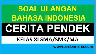 Soal Ulangan Cerita Pendek Bahasa Indonesia Kelas XI