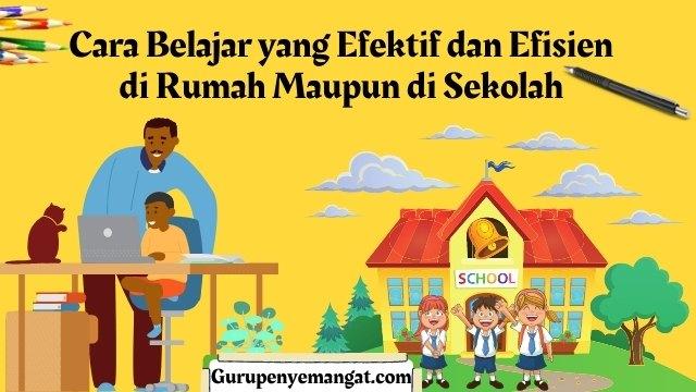 Cara Belajar yang Efektif dan Efisien di Rumah Maupun di Sekolah