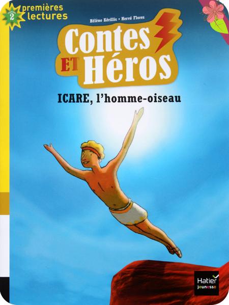 Contes et Héros : Pégase, Icare, l'homme-oiseau de Hélène Kérillis et Hervé Flores - Hatier jeunesse