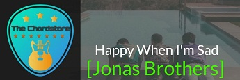 HAPPY WHEN IM SAD Guitar Chords by | Jonas Brothers (Happiness Begins)