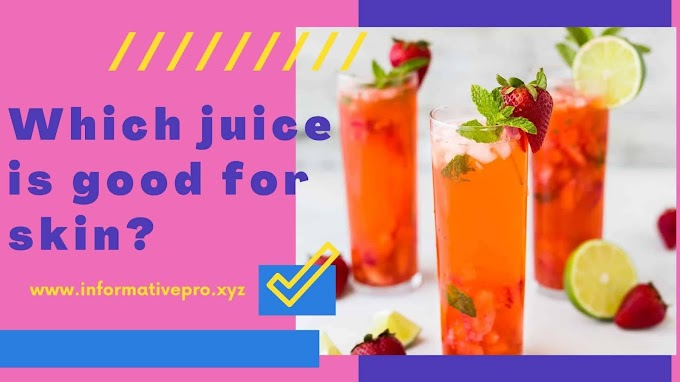 Which juice is good for skin & make you glowing?