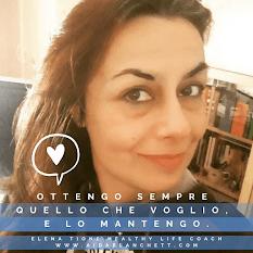 OTTENGO SEMPRE QUELLO CHE VOGLIO, E LO MANTENGO - ELENA TIONE HEALTHY LIFE COACH - AIDABLANCHETT.COM