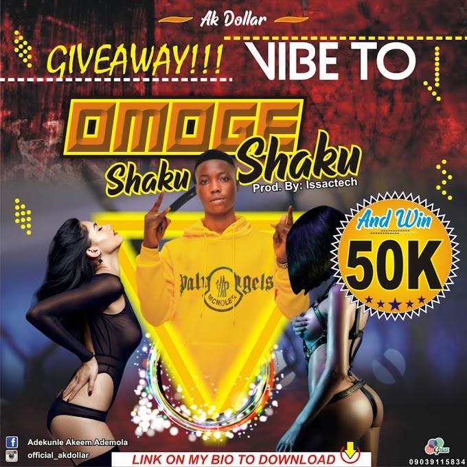 [MUSIC] Ak Dollar – Omoge Shaku Shaku (Prod. By Issactech)