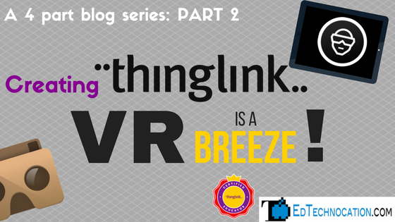 Part 2: Creating @Thinglink_EDU #VR is a breeze! | by @EdTechnocation #ARVRinEDU