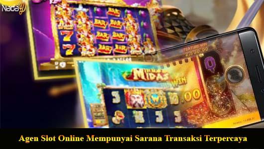 Agen Slot Online Mempunyai Sarana Transaksi Terpercaya