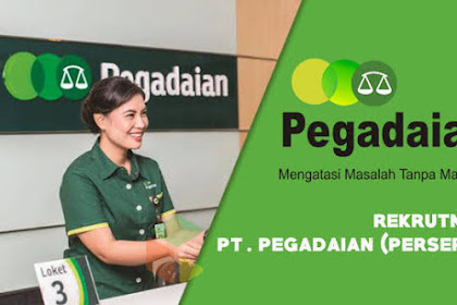 Lowongan Kerja Terbaru PT. Pegadaian (Persero) Tingkat D3/S1 Batas Pendaftaran 30 Agustus 2019