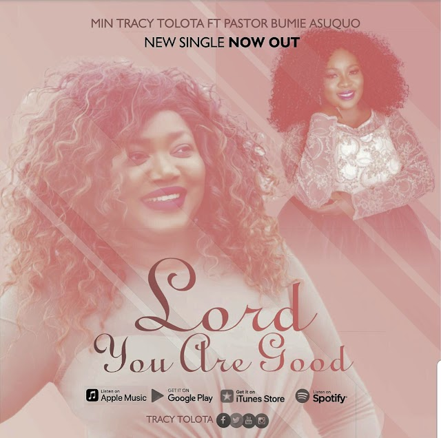 "[MUSIC PREMIERE] Min Tracy Tolota - ""Lord You Are Good"" [Ft. Bumie Asuquo]