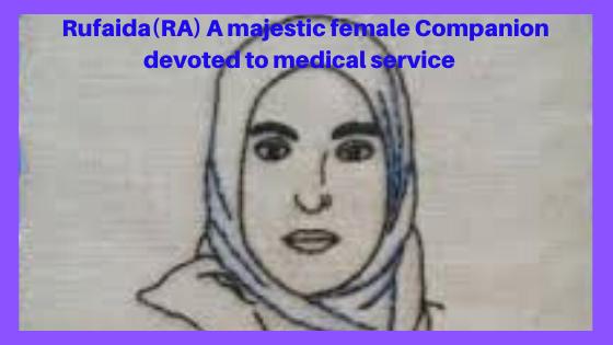 Rufaida(RA): A majestic female Companion devoted to medical service    Islamic Girls Guide