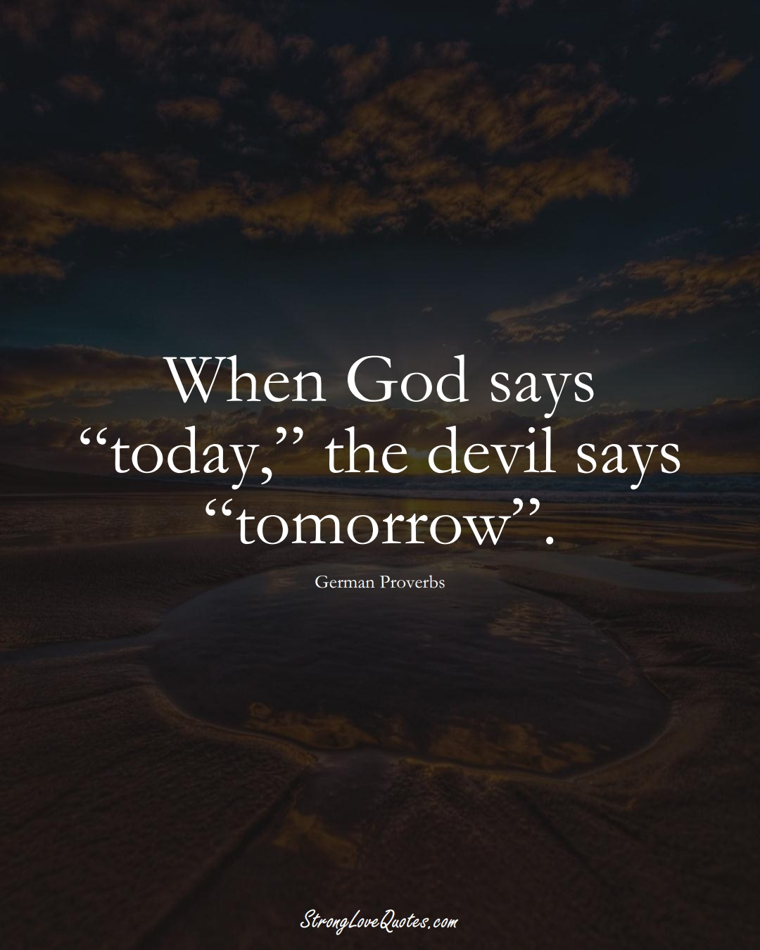 """When God says """"today,"""" the devil says """"tomorrow"""". (German Sayings);  #EuropeanSayings"""
