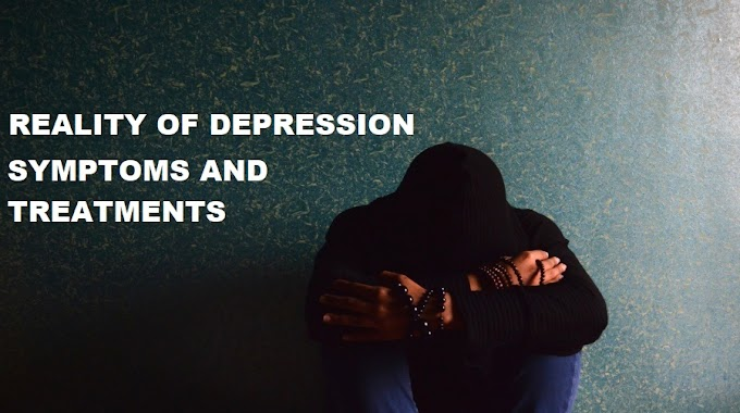 Reality Of Depression Symptoms and Treatments of Depression