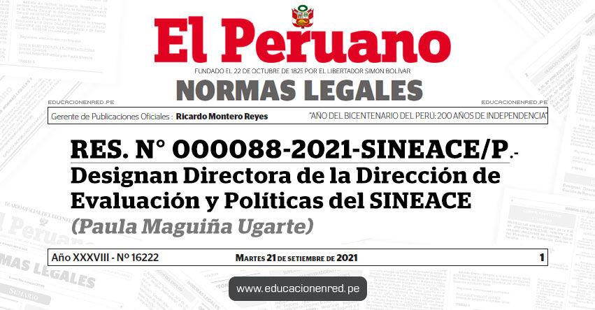 RES. N° 000088-2021-SINEACE/P.- Designan Directora de la Dirección de Evaluación y Políticas del SINEACE (Paula Maguiña Ugarte)