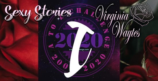 Virginia Waytes' Sexy Stories - AtoZChallenge 2020 - I