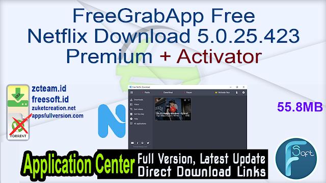 FreeGrabApp Free Netflix Download 5.0.25.423 Premium + Activator_ ZcTeam.id