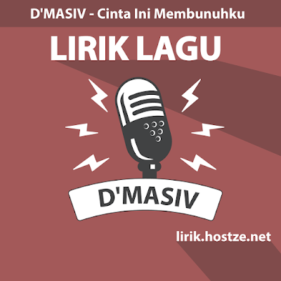 Lirik Lagu Cinta Ini Membunuhku - D'Masiv - Lirik lagu indonesia