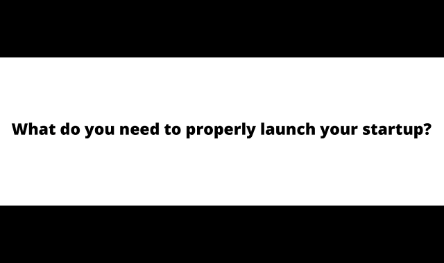 What do you need to properly launch Start-Up?