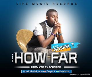 Gospel T - How Far (Prod. By Tornado)