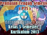 Soal PTS/UTS Kelas 5 Semester 2 Kurikulum 2013 Revisi Tapel 2018/2019