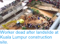 http://sciencythoughts.blogspot.co.uk/2016/08/worker-dead-after-landslide-at-kuala.html