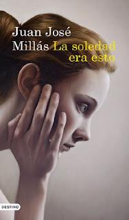 """""""La soledad era esto"""" de Juan José Millás"""