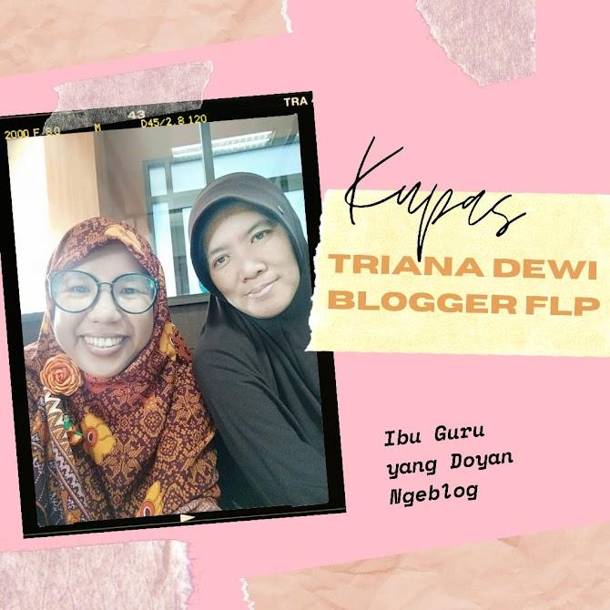 Alasan dan Rahasia Si Ibu Guru Triana Dewi Blogger FLP Jadi Blogger