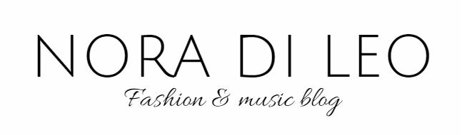 Nora Di Leo - Fashion & Music Blog