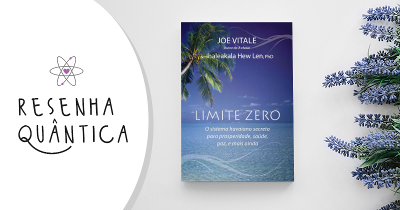 Resenha: Livro Limite Zero - Joe Vitale & Dr. Hew Len