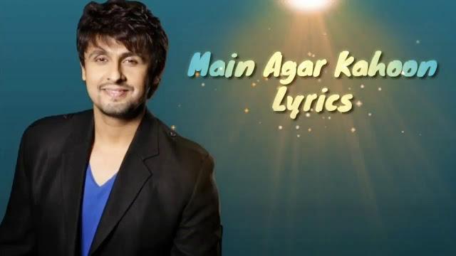 Main Agar Kahoobn Lyrics Sonu Nigam