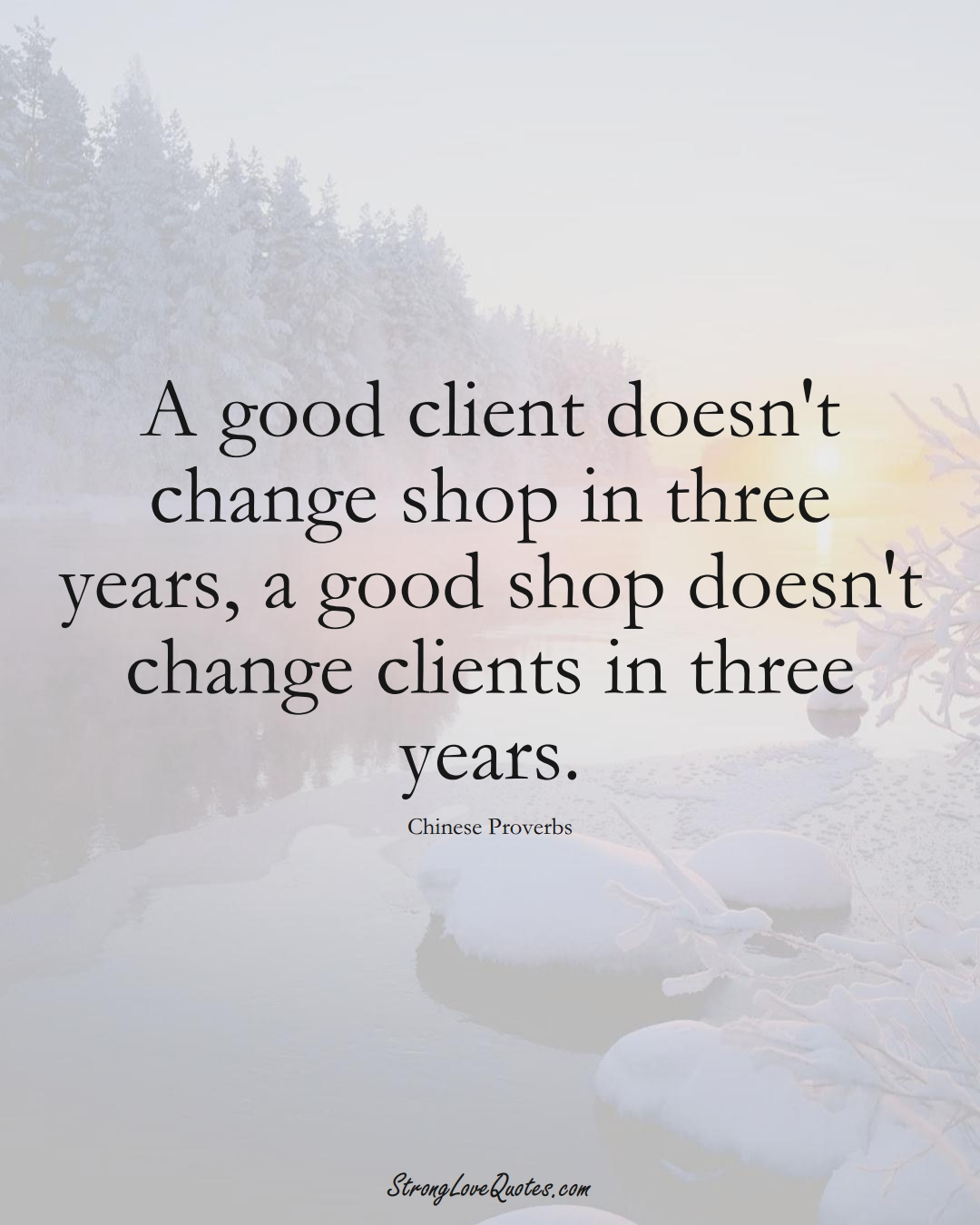 A good client doesn't change shop in three years, a good shop doesn't change clients in three years. (Chinese Sayings);  #AsianSayings