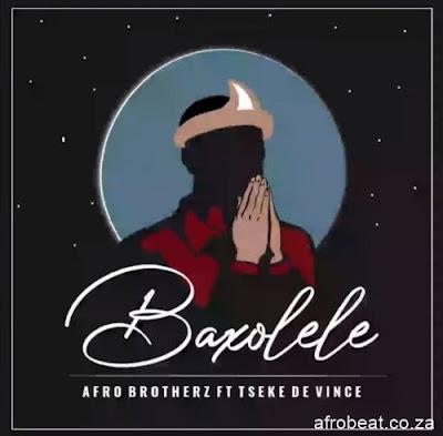 Afro Brotherz - Baxolele Feat. Tseke De Vince