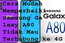 Cara Mudah Memperbaiki Samsung Galaxy A80 Tidak Mau Terhubung ke 4G LTE