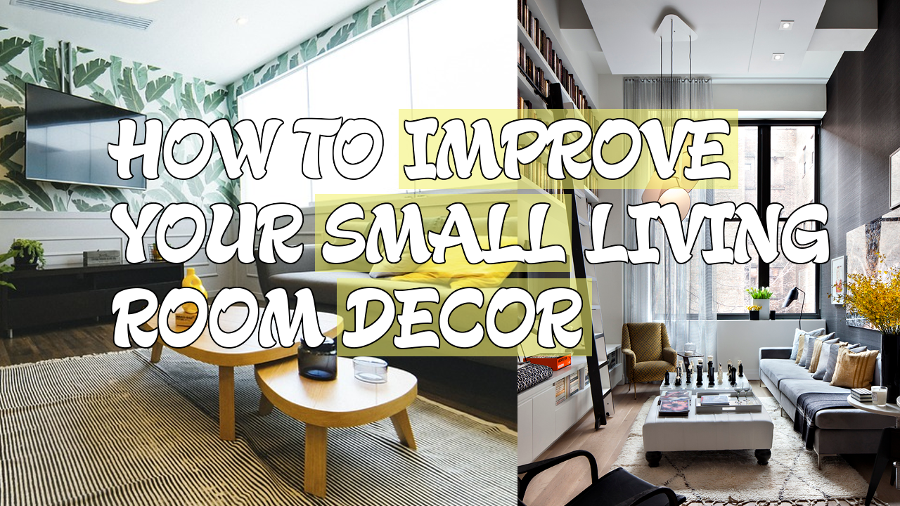 How to Improve Your Small Living Room Decor