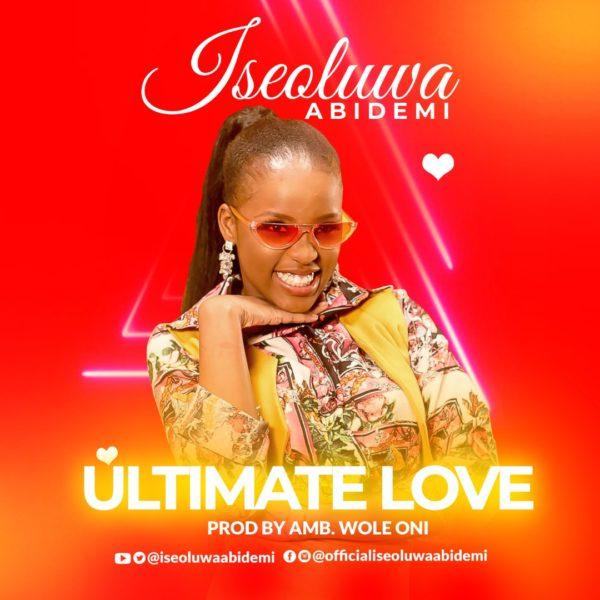 Iseoluwa Abidemi - Ultimate Love Mp3 Download
