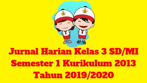 Jurnal Harian Kelas 3 SD/MI Semester 1 Kurikulum 2013 Tahun 2019/2020 - Homesdku
