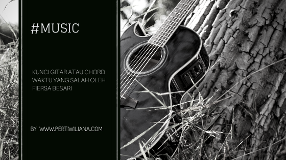 Kunci Gitar atau Chord Waktu yang Salah oleh Fiersa Besari