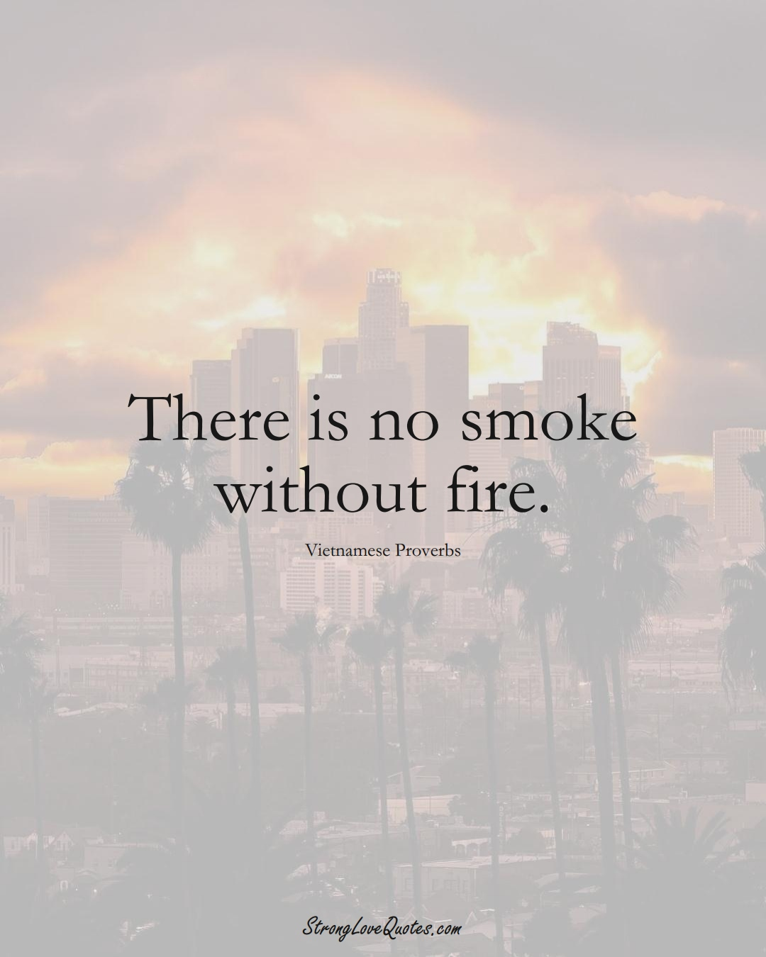 There is no smoke without fire. (Vietnamese Sayings);  #AsianSayings