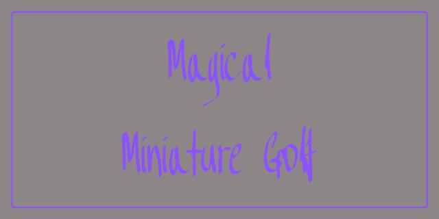 Magical Miniature Golf