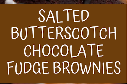 Salted Butterscotch Chocolate Fudge Brownies
