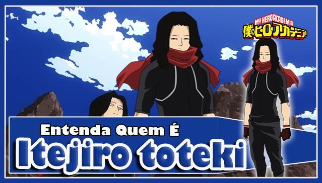 Entenda Quem é ITEJIRO TOTEKI! Boku no Hero Academia