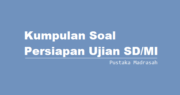 Latihan Soal Ujian Nasional SD/MI Tahun 2015/2016