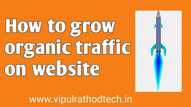 How to grow organic traffic on website