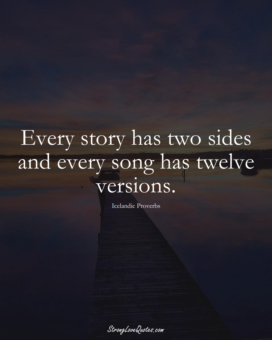 Every story has two sides and every song has twelve versions. (Icelandic Sayings);  #EuropeanSayings