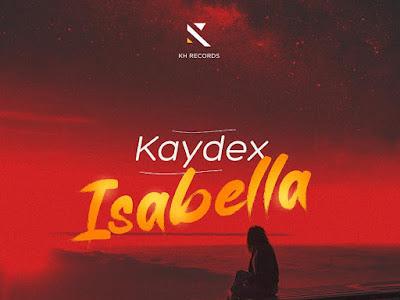 DOWNLOAD MP3: KayDex - Isabella
