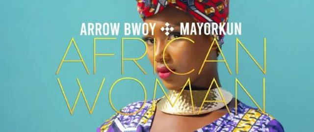 "(Video) Arrow Bwoy ft Mayorkun – ""African Woman"" (Mp4 Download)"