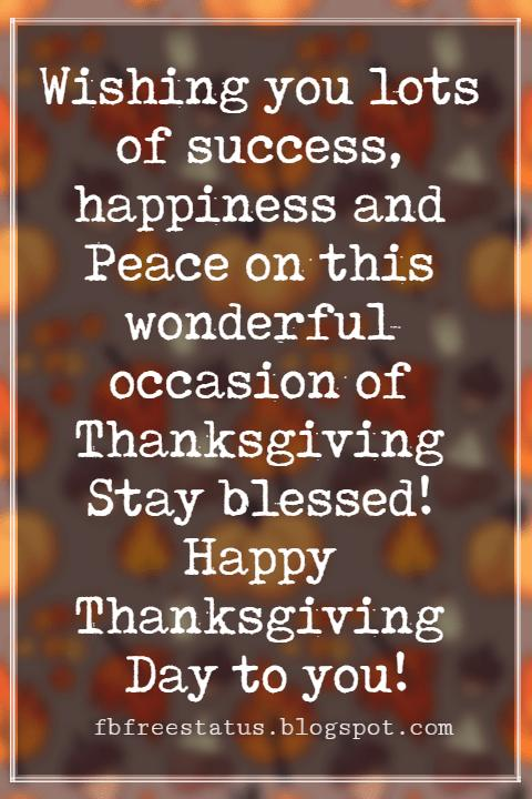 Wishes For Thanksgiving, Wishing you lots of success, happiness and Peace on this wonderful occasion of Thanksgiving Stay blessed! Happy Thanksgiving Day to you!