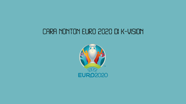 Cara Nonton EURO 2020 di K-Vision