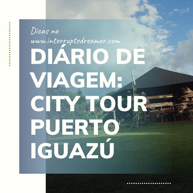 city tour puerto iguazu diario de viagem