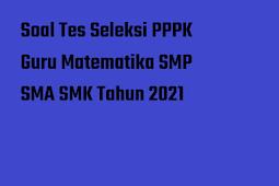 Soal Tes Seleksi PPPK Guru Matematika SMP SMA SMK Tahun 2021