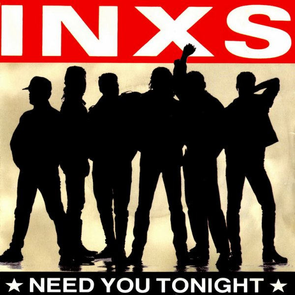 Need You Tonight. INXS
