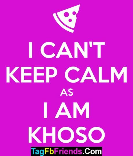 TAG A FRIEND WHO IS KHOSO