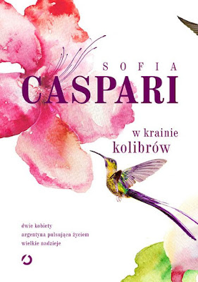 """""""W krainie kolibrów"""" – Sofia Caspari"""